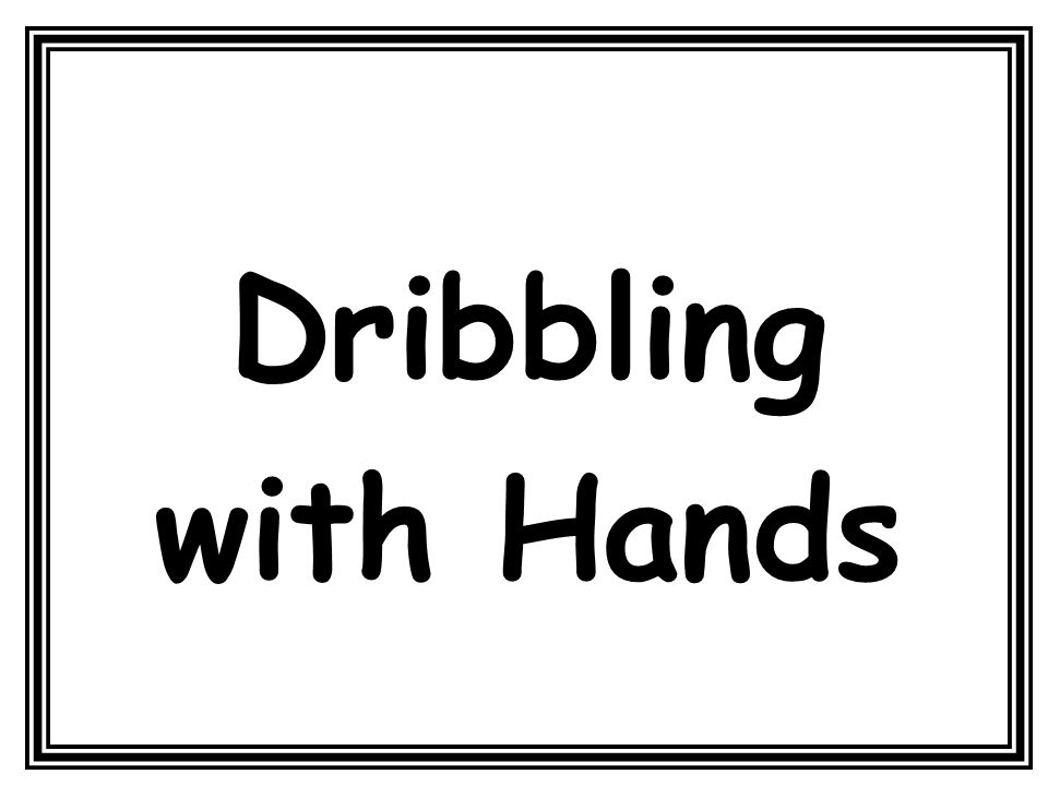 Dribbling with Hands