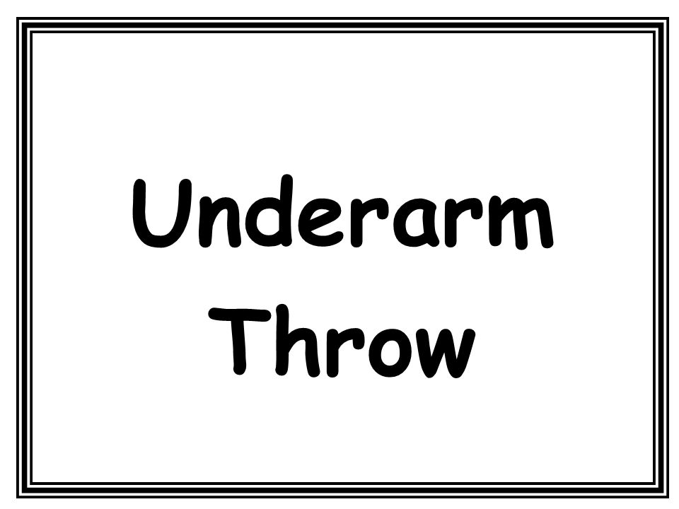 Underarm rolling is when an object is propelled forwards along the ground.