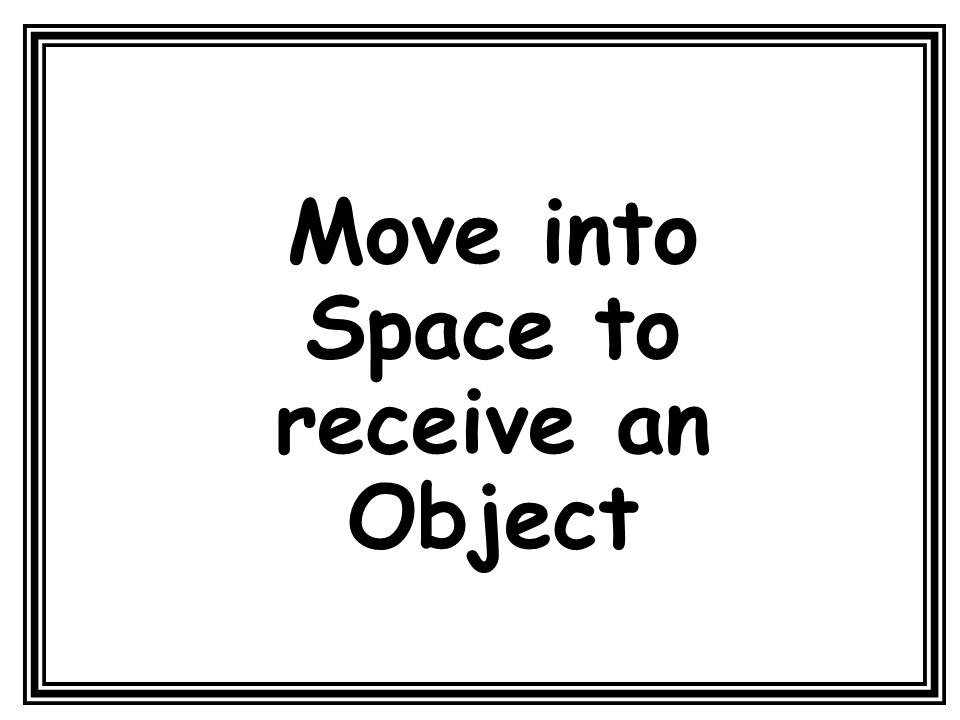 Move into Space to receive an Object