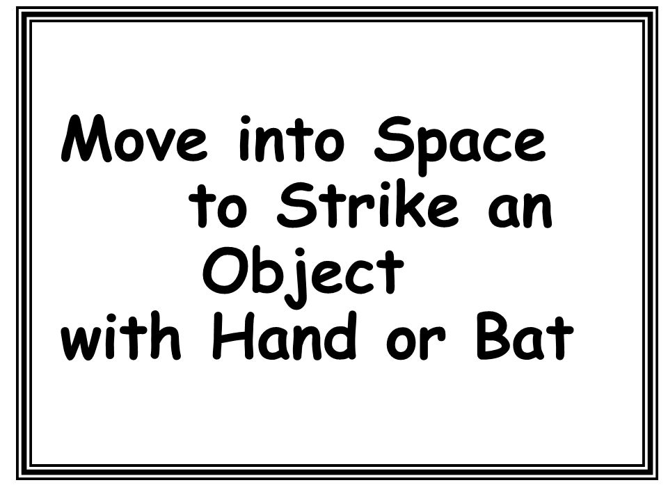 Move into Space to Strike an Object with Hand or Bat