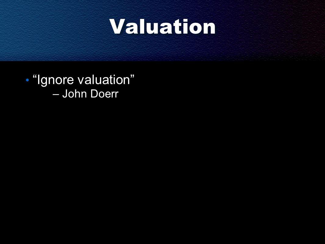 Valuation Ignore valuation – John Doerr