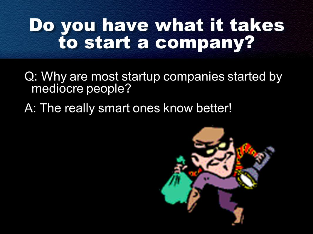 Do you have what it takes to start a company.
