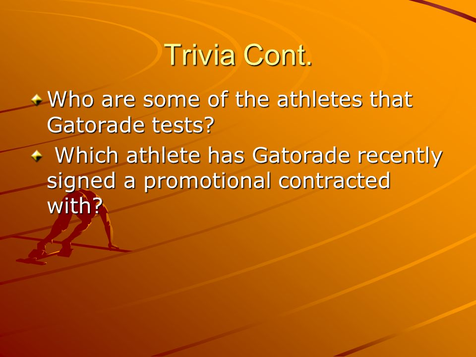 Trivia Cont. Who are some of the athletes that Gatorade tests.