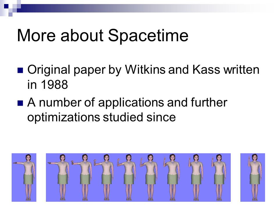 More about Spacetime Original paper by Witkins and Kass written in 1988 A number of applications and further optimizations studied since
