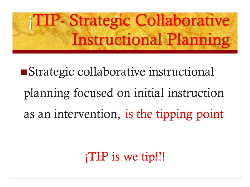 ¡ TIP- Strategic Collaborative Instructional Planning Strategic collaborative instructional planning focused on initial instruction as an intervention