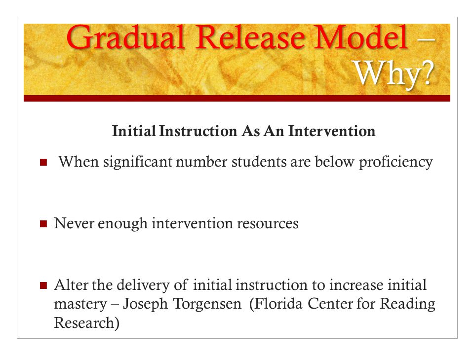 Gradual Release Model – Why? Initial Instruction As An Intervention When significant number students are below proficiency Never enough intervention r