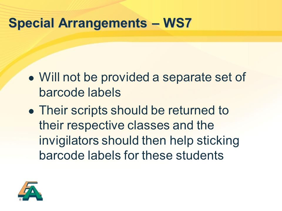 Will not be provided a separate set of barcode labels Their scripts should be returned to their respective classes and the invigilators should then he