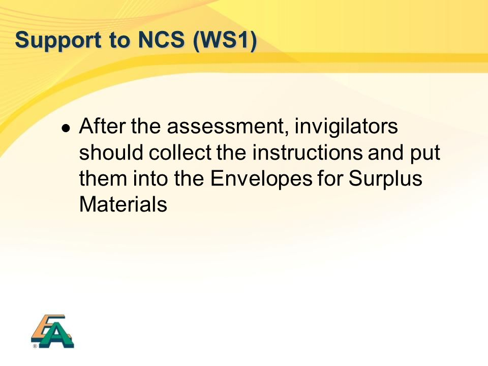 Support to NCS (WS1) After the assessment, invigilators should collect the instructions and put them into the Envelopes for Surplus Materials