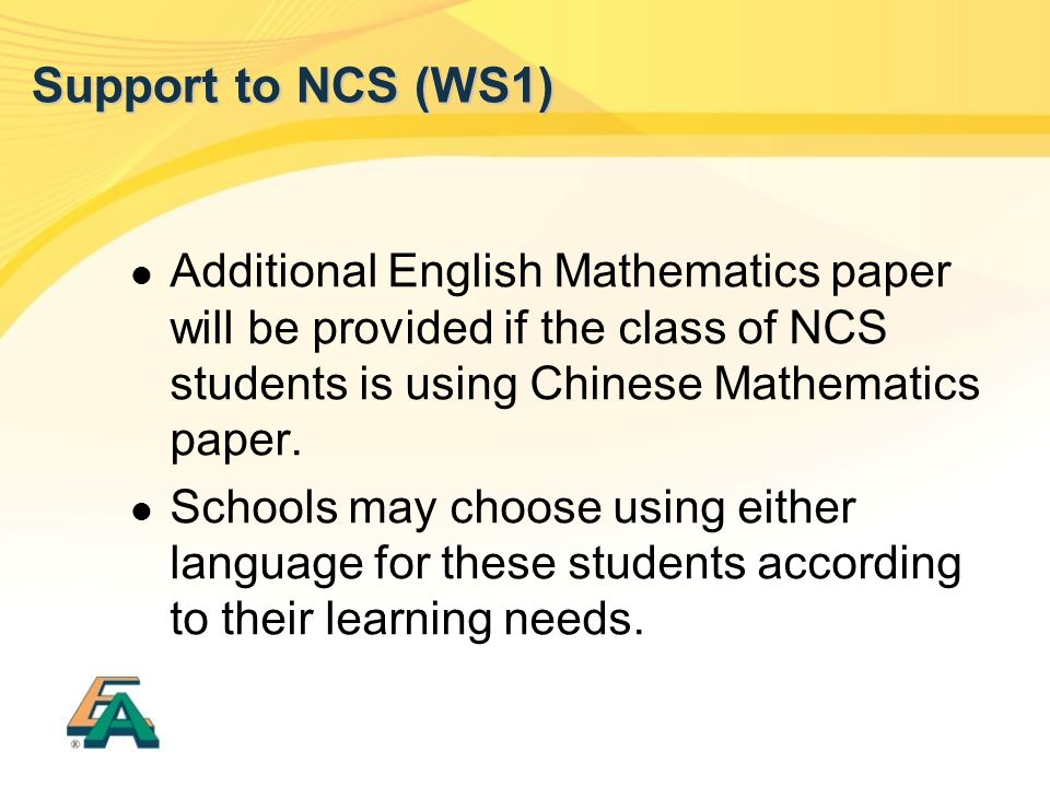 Additional English Mathematics paper will be provided if the class of NCS students is using Chinese Mathematics paper. Schools may choose using either