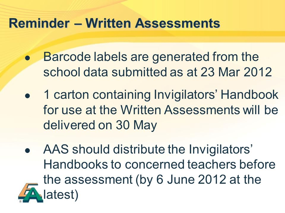Barcode labels are generated from the school data submitted as at 23 Mar 2012 1 carton containing Invigilators' Handbook for use at the Written Assess