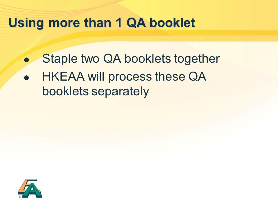 Staple two QA booklets together HKEAA will process these QA booklets separately Using more than 1 QA booklet
