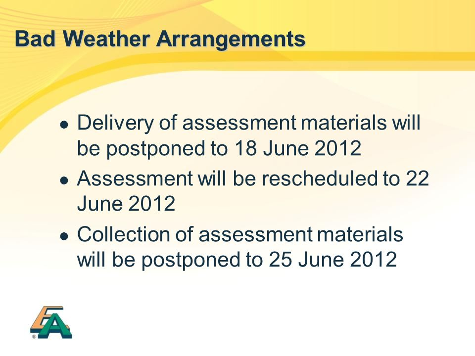 Delivery of assessment materials will be postponed to 18 June 2012 Assessment will be rescheduled to 22 June 2012 Collection of assessment materials w