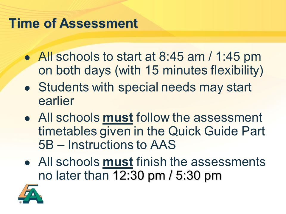 All schools to start at 8:45 am / 1:45 pm on both days (with 15 minutes flexibility) Students with special needs may start earlier All schools must fo