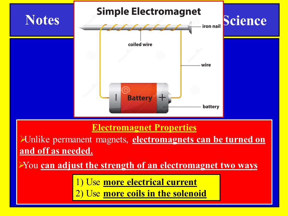 Notes Science SPI 0807:12.2 Electromagnets Electromagnet Properties  You can adjust the strength of an electromagnet two ways  Unlike permanent magn