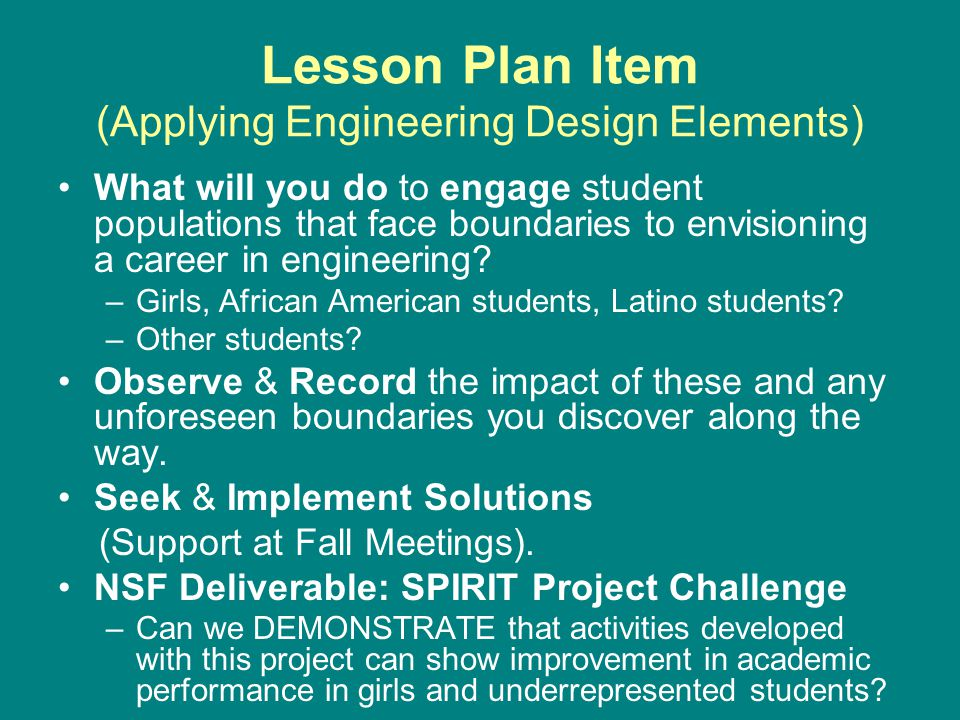 Lesson Plan Item (Applying Engineering Design Elements) What will you do to engage student populations that face boundaries to envisioning a career in engineering.