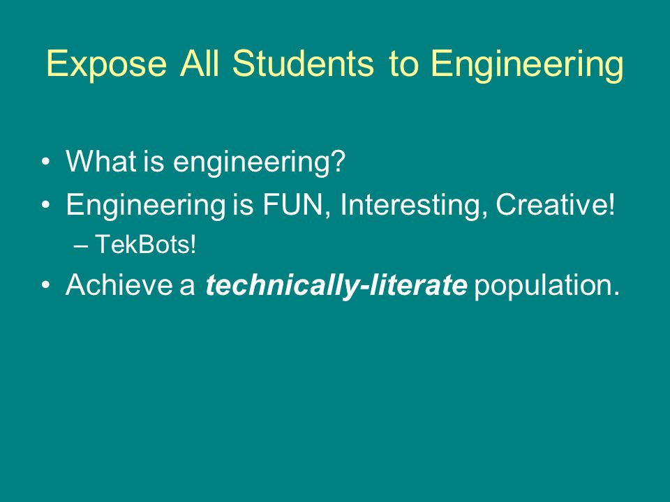 Expose All Students to Engineering What is engineering.