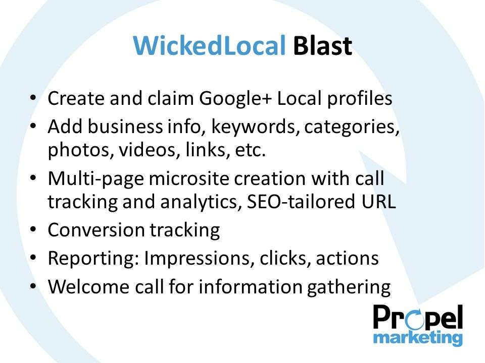 WickedLocal Blast Create and claim Google+ Local profiles Add business info, keywords, categories, photos, videos, links, etc.
