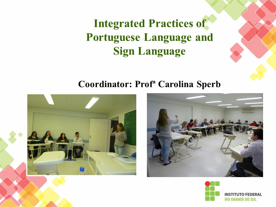 Integrated Practices of Portuguese Language and Sign Language Coordinator: Profª Carolina Sperb