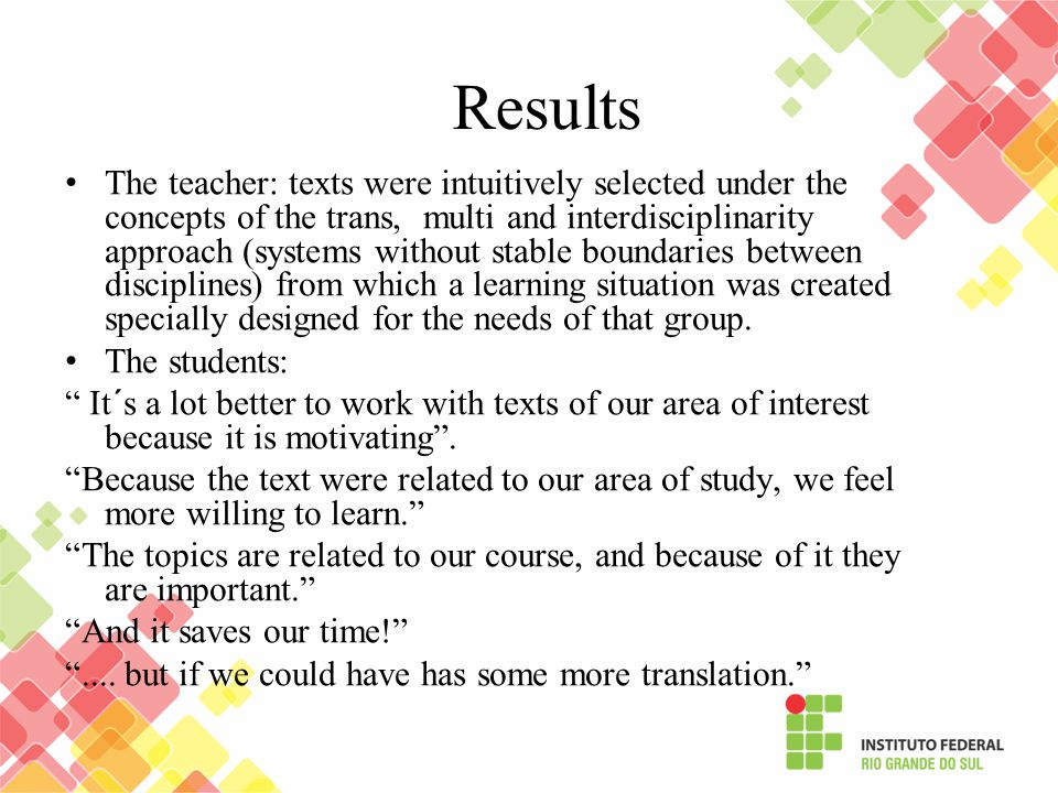 Results The teacher: texts were intuitively selected under the concepts of the trans, multi and interdisciplinarity approach (systems without stable boundaries between disciplines) from which a learning situation was created specially designed for the needs of that group.
