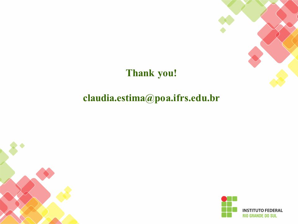 Thank you! claudia.estima@poa.ifrs.edu.br