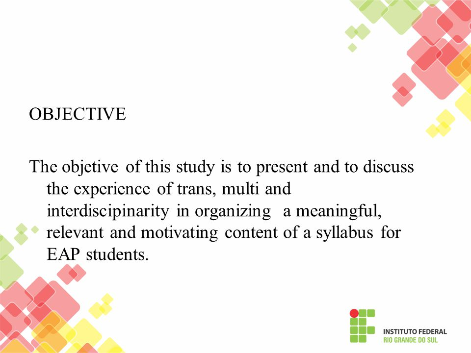 OBJECTIVE The objetive of this study is to present and to discuss the experience of trans, multi and interdiscipinarity in organizing a meaningful, relevant and motivating content of a syllabus for EAP students.