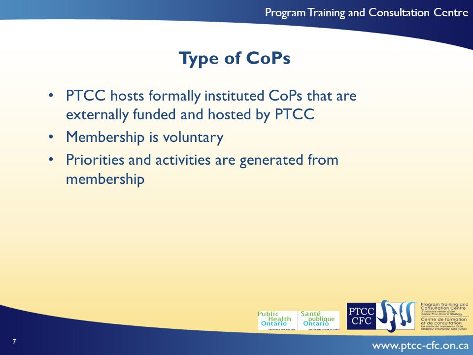 Program Training and Consultation Centre Purpose and Audience of CoPs Purpose- to facilitate evidence-informed practice, knowledge exchange and cross-province communication among practitioners engaged in the Smoke-Free Ontario Strategy.