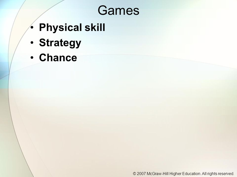 © 2007 McGraw-Hill Higher Education. All rights reserved. Games Physical skill Strategy Chance