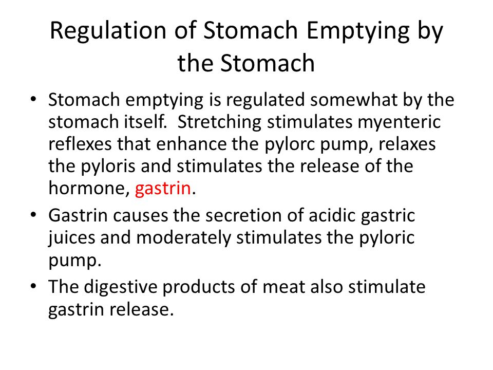 Regulation of Stomach Emptying by the Stomach Stomach emptying is regulated somewhat by the stomach itself. Stretching stimulates myenteric reflexes t