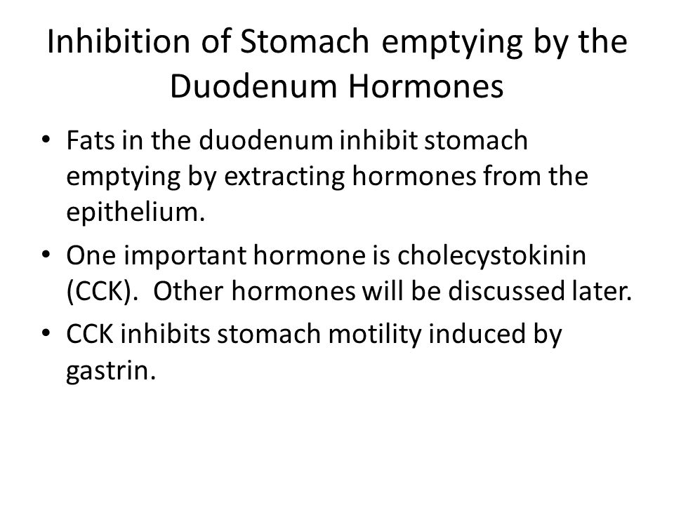 Inhibition of Stomach emptying by the Duodenum Hormones Fats in the duodenum inhibit stomach emptying by extracting hormones from the epithelium. One