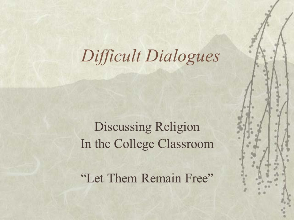 Difficult Dialogues Discussing Religion In the College Classroom Let Them Remain Free