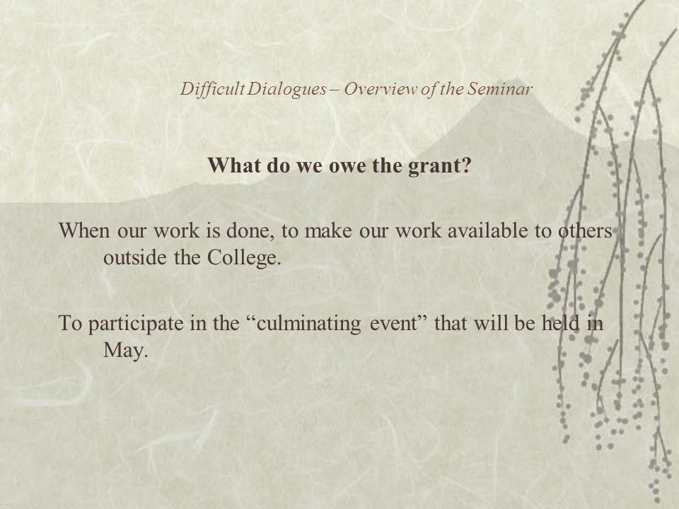 Difficult Dialogues – Overview of the Seminar What do we owe the grant.