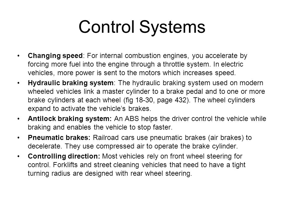 Control Systems Changing speed: For internal combustion engines, you accelerate by forcing more fuel into the engine through a throttle system. In ele
