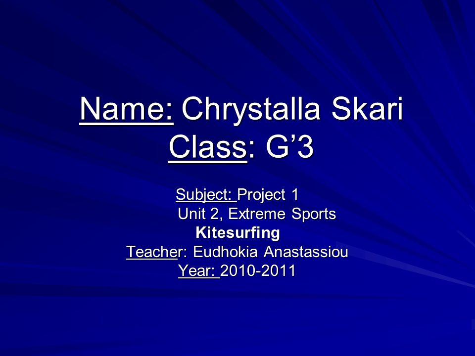 Name: Chrystalla Skari Class: G'3 Subject: Project 1 Unit 2, Extreme Sports Unit 2, Extreme SportsKitesurfing Teacher: Eudhokia Anastassiou Year: 2010-2011