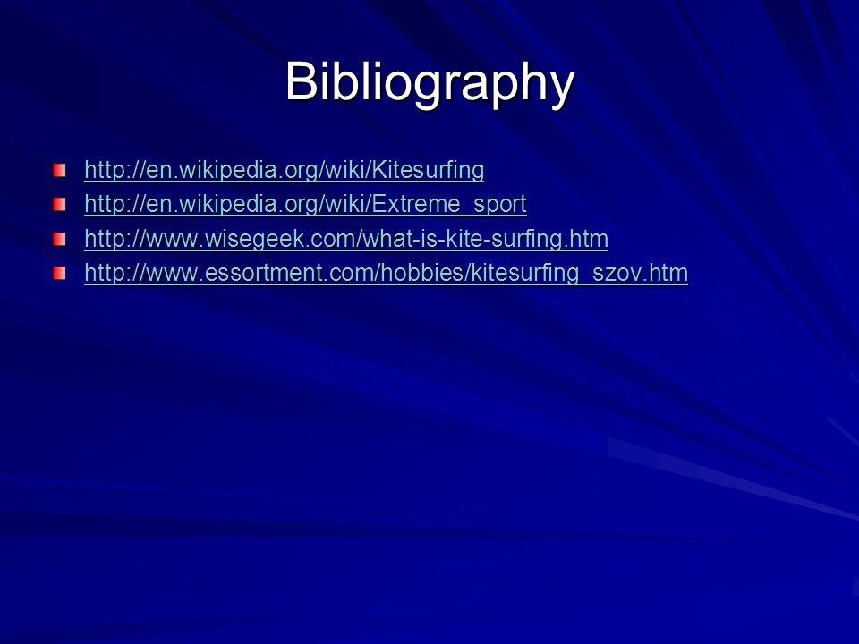 Bibliography http://en.wikipedia.org/wiki/Kitesurfing http://en.wikipedia.org/wiki/Extreme_sport http://www.wisegeek.com/what-is-kite-surfing.htm http://www.essortment.com/hobbies/kitesurfing_szov.htm