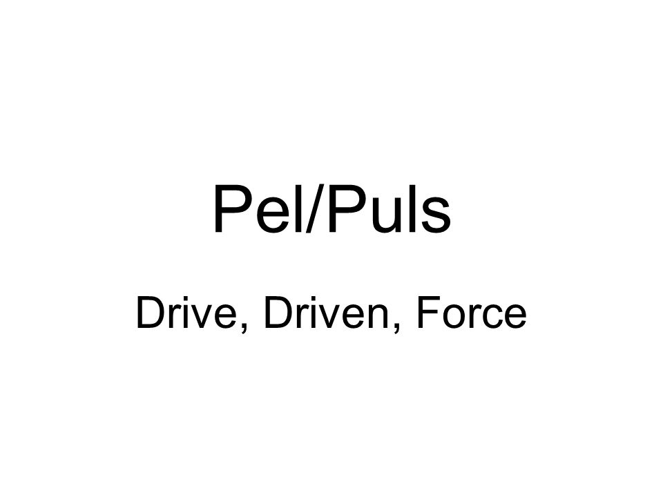Pel/Puls Drive, Driven, Force