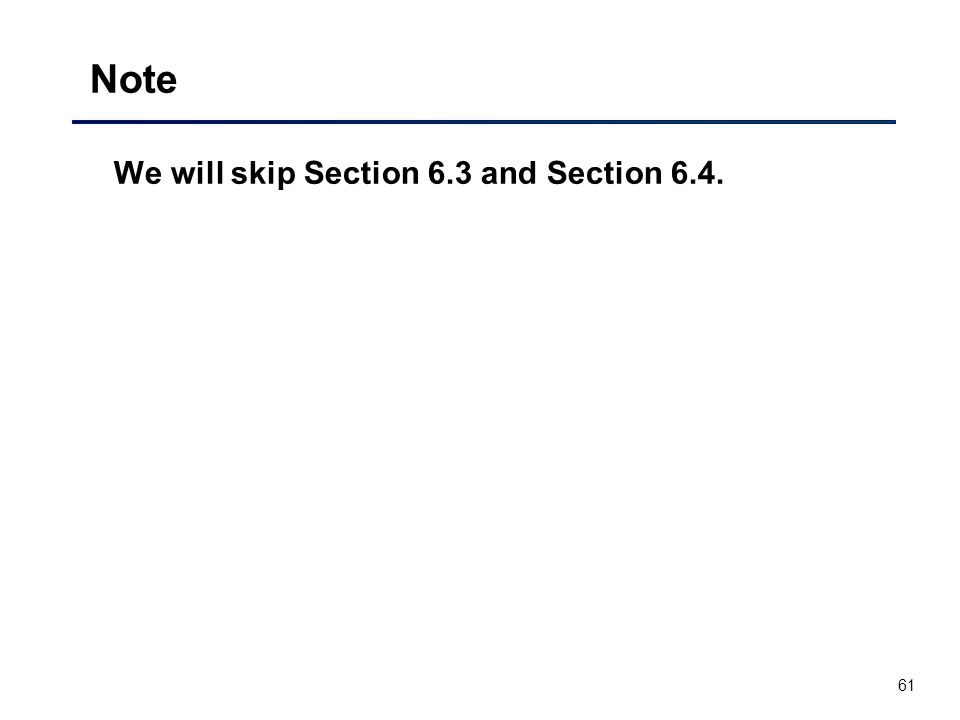 61 Note We will skip Section 6.3 and Section 6.4.
