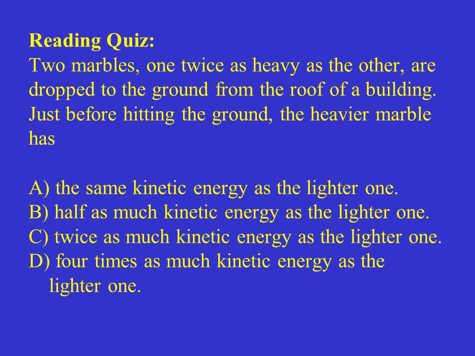 Reading Quiz: Two marbles, one twice as heavy as the other, are dropped to the ground from the roof of a building. Just before hitting the ground, the