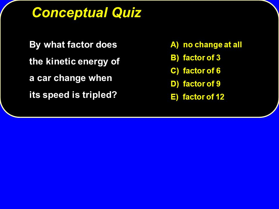 By what factor does the kinetic energy of a car change when its speed is tripled.