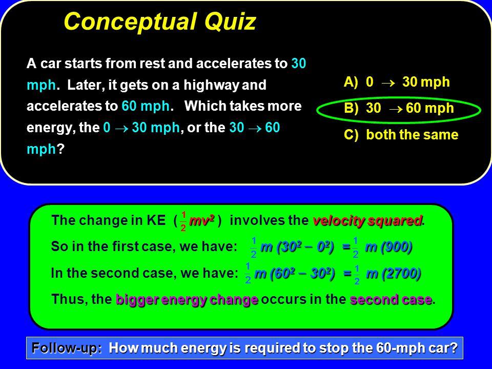 mv 2 velocity squared The change in KE ( mv 2 ) involves the velocity squared. m (30 2 − 0 2 ) = m (900) So in the first case, we have: m (30 2 − 0 2