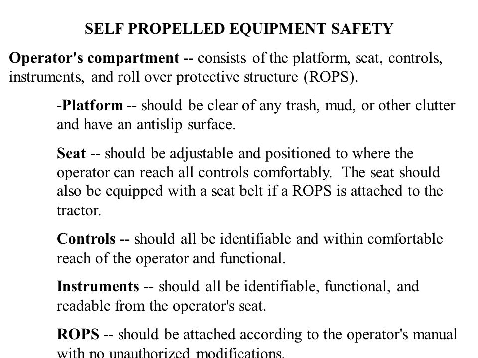 SELF PROPELLED EQUIPMENT SAFETY Operator s compartment -- consists of the platform, seat, controls, instruments, and roll over protective structure (ROPS).