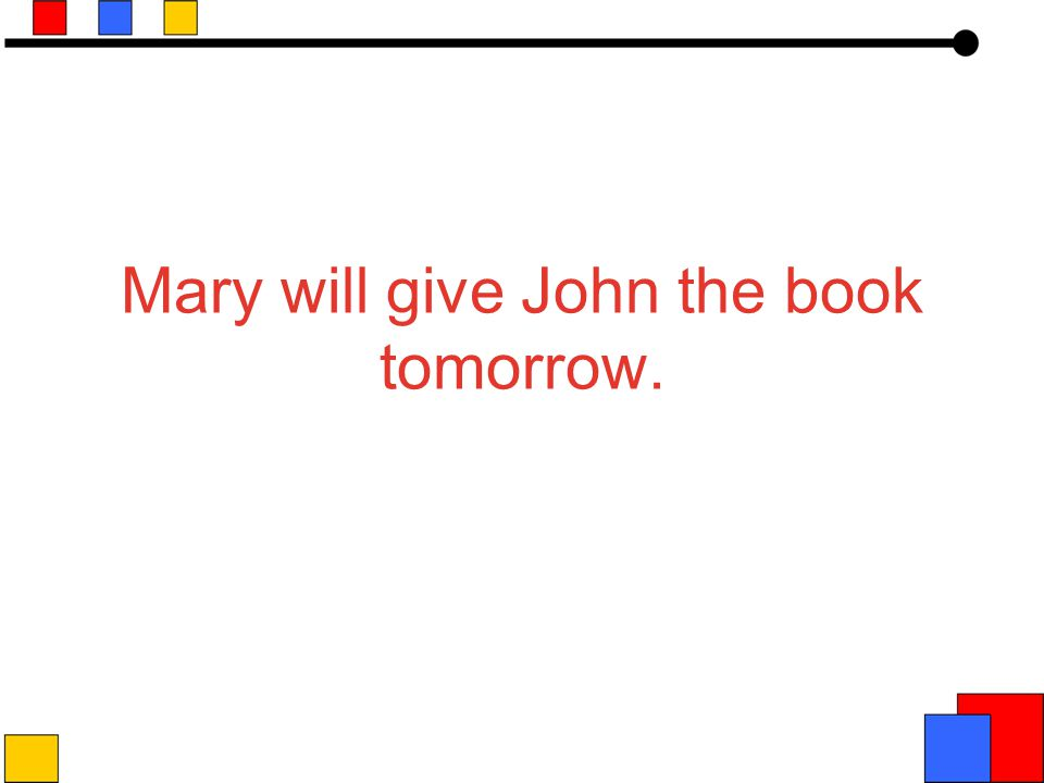 Mary will give John the book tomorrow.