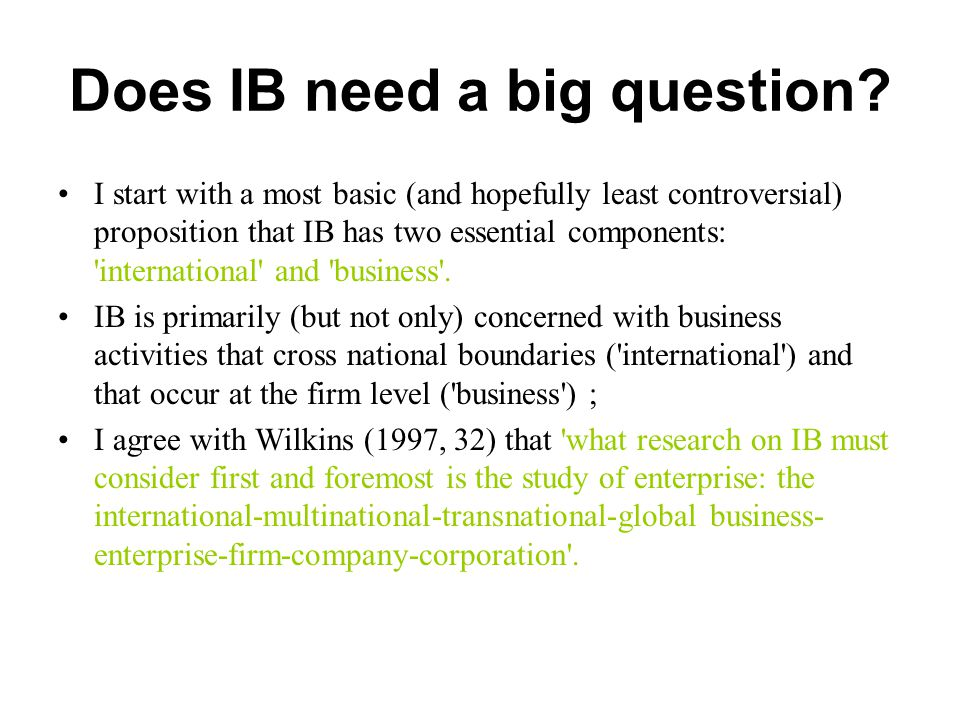 Does IB need a big question? I start with a most basic (and hopefully least controversial) proposition that IB has two essential components: 'internat