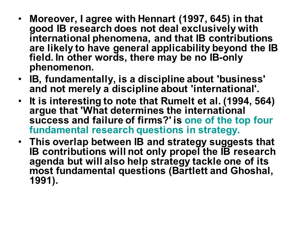 Moreover, I agree with Hennart (1997, 645) in that good IB research does not deal exclusively with international phenomena, and that IB contributions
