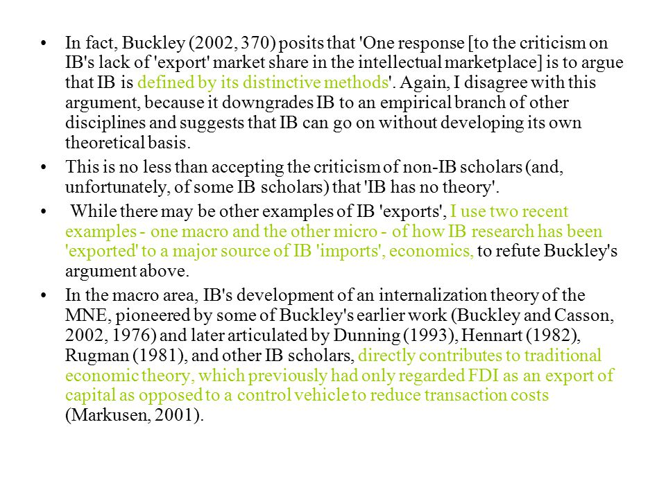 In fact, Buckley (2002, 370) posits that One response [to the criticism on IB s lack of export market share in the intellectual marketplace] is to argue that IB is defined by its distinctive methods .