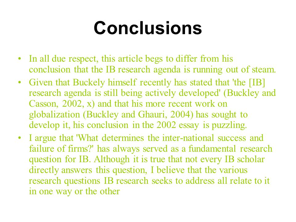 Conclusions In all due respect, this article begs to differ from his conclusion that the IB research agenda is running out of steam.