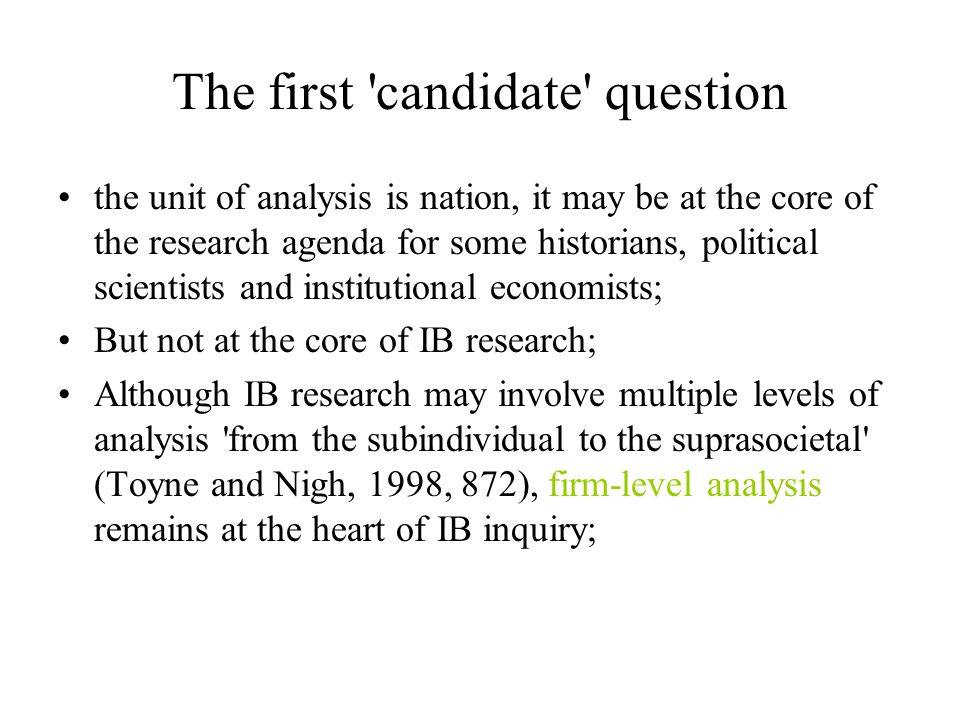 The first 'candidate' question the unit of analysis is nation, it may be at the core of the research agenda for some historians, political scientists