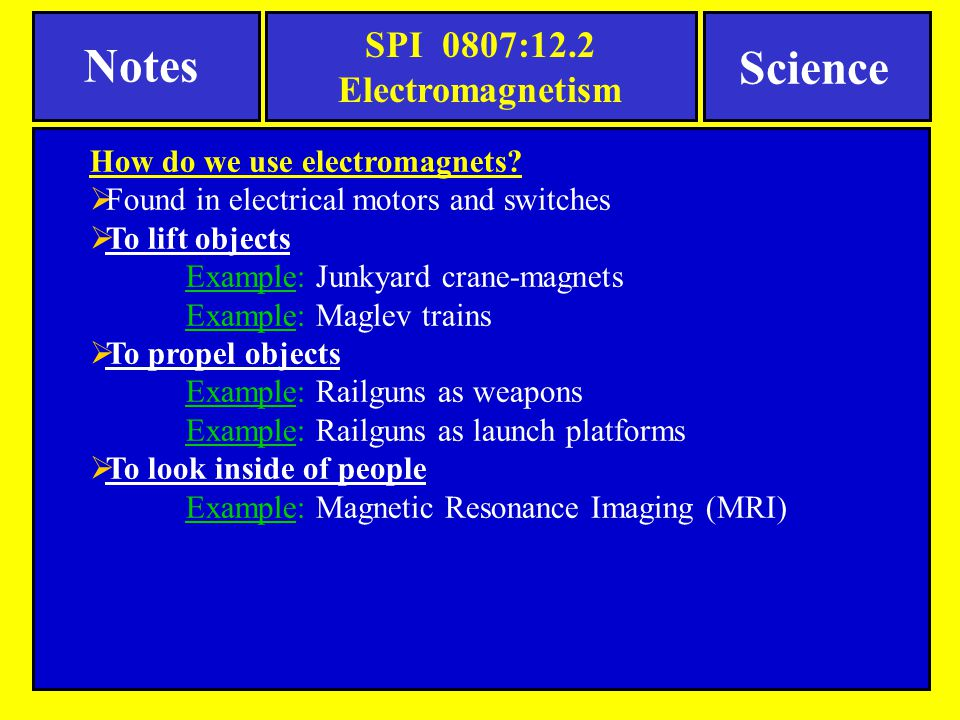 SPI 0807:12.2 Electromagnetism Notes Science How do we use electromagnets?  Found in electrical motors and switches  To lift objects Example: Junkya