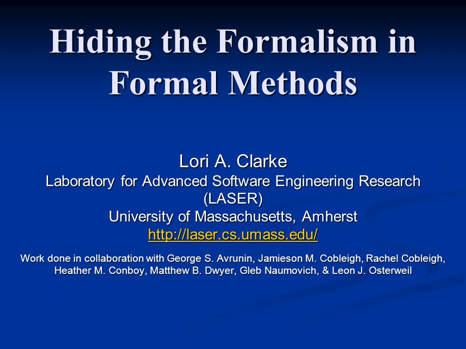 Hiding the Formalism in Formal Methods Lori A.