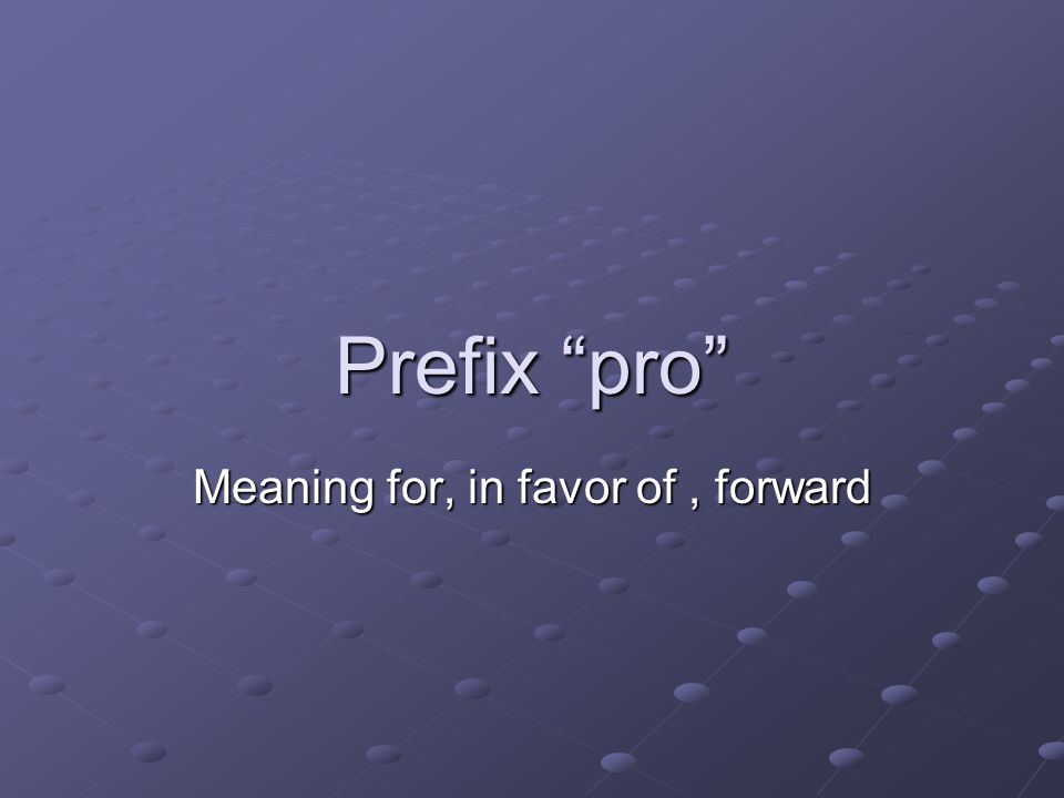Prefix pro Meaning for, in favor of, forward