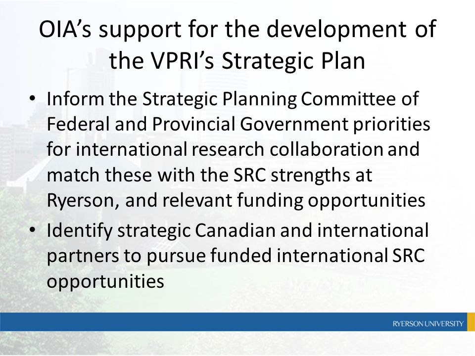 OIA's support for the development of the VPRI's Strategic Plan Inform the Strategic Planning Committee of Federal and Provincial Government priorities